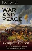 WAR AND PEACE Complete Edition - All 15 Books in One Volume (World Classics Series)