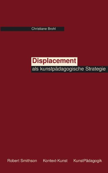 Displacement als kunstpädagogische Strategie als Buch (gebunden)