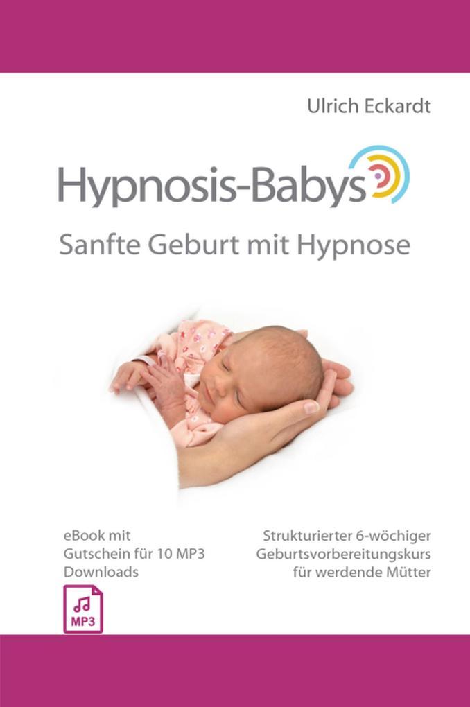 Hypnosis-Babys - Sanfte Geburt mit Hypnose als eBook epub