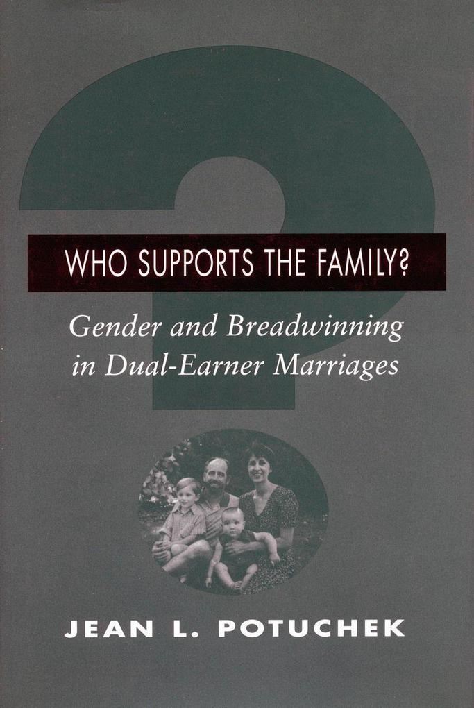 Who Supports the Family?: Gender and Breadwinning in Dual-Earner Marriages als Taschenbuch