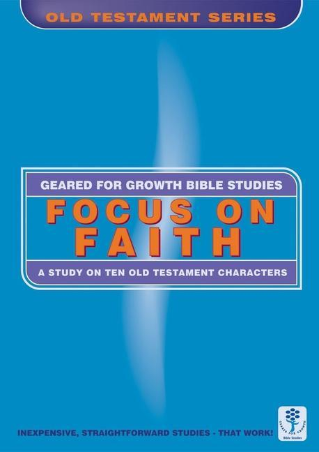 Focus on Faith: A Study of Ten Old Testament Characters als Taschenbuch