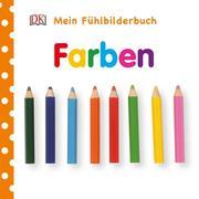 Mein Fühlbilderbuch. Farben