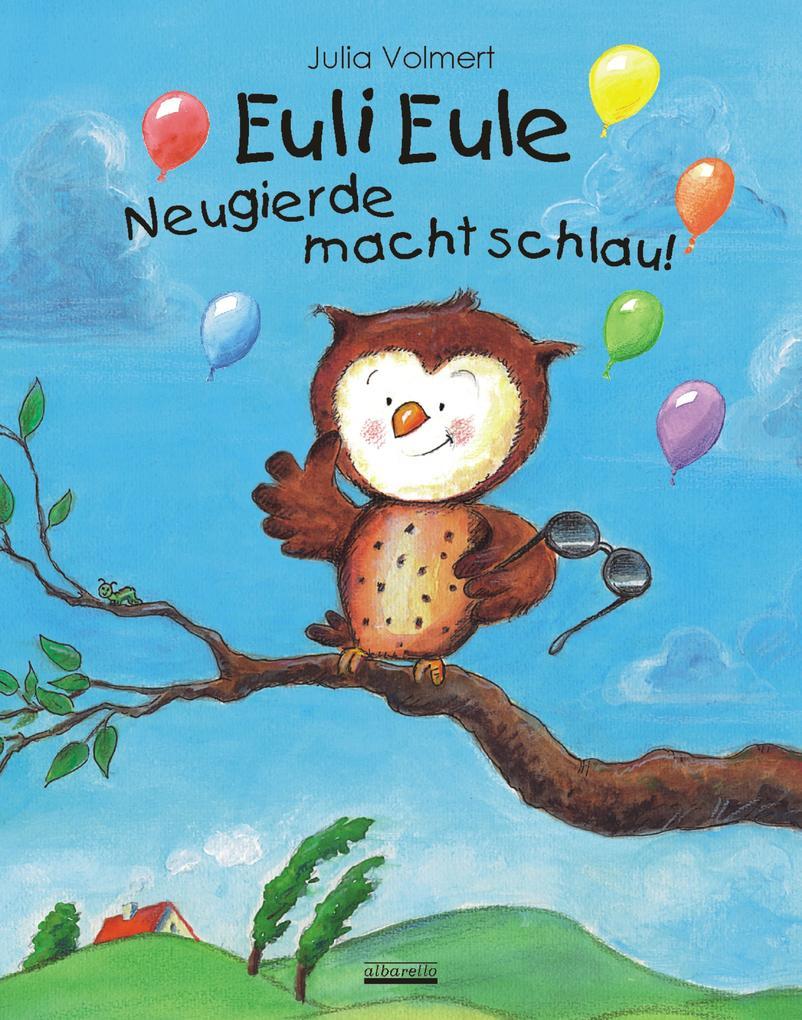 Euli Eule - Neugierde macht schlau! als Buch (gebunden)