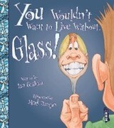You Wouldn't Want To Live Without Glass!
