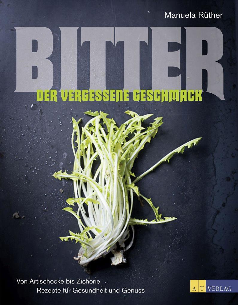Bitter - Der vergessene Geschmack als Buch (gebunden)