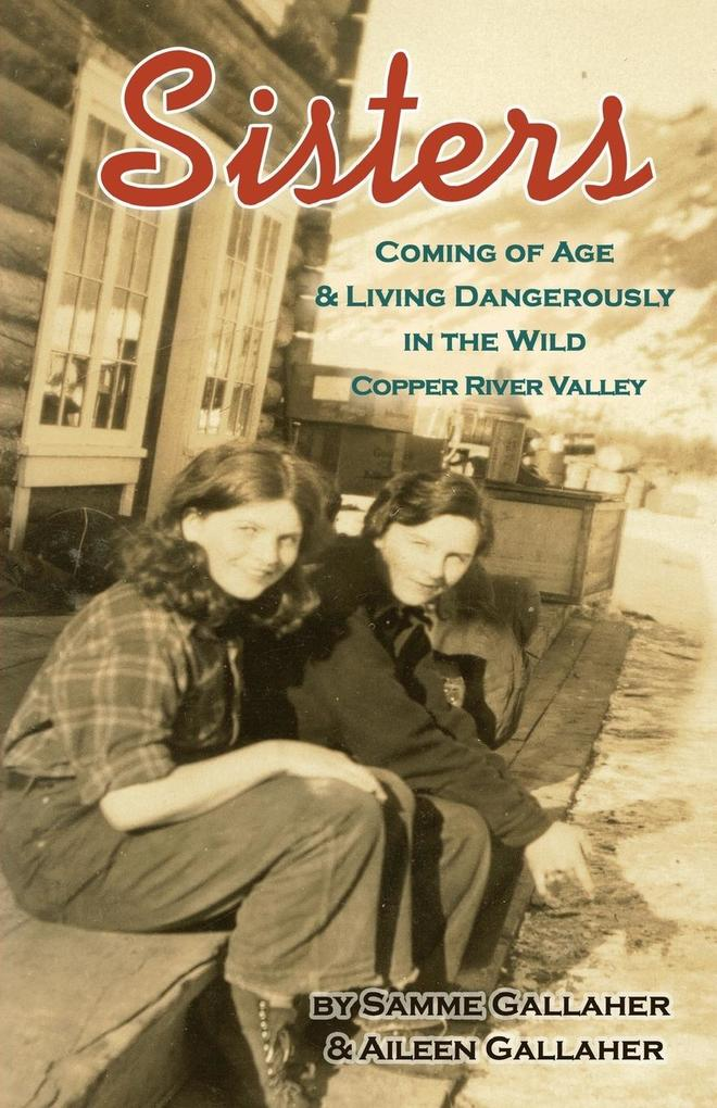 Sisters: Coming of Age & Living Dangerously in the Wild Copper River Valley als Taschenbuch
