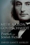 Meïr Aaron Goldschmidt and the Poetics of Jewish Fiction