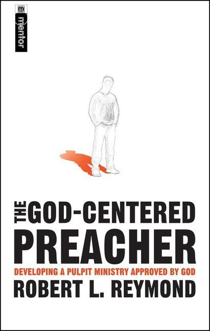 The God-Centered Preacher: Developing a Pulpit Ministry Approved by God als Taschenbuch