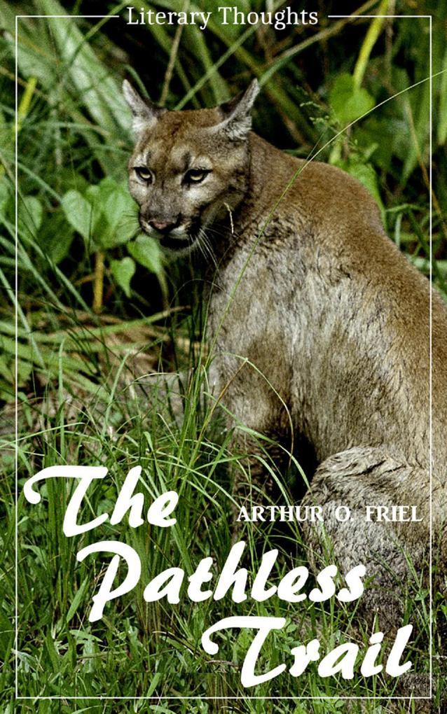 The Pathless Trail (Arthur O. Friel) (Literary Thoughts Edition) als eBook