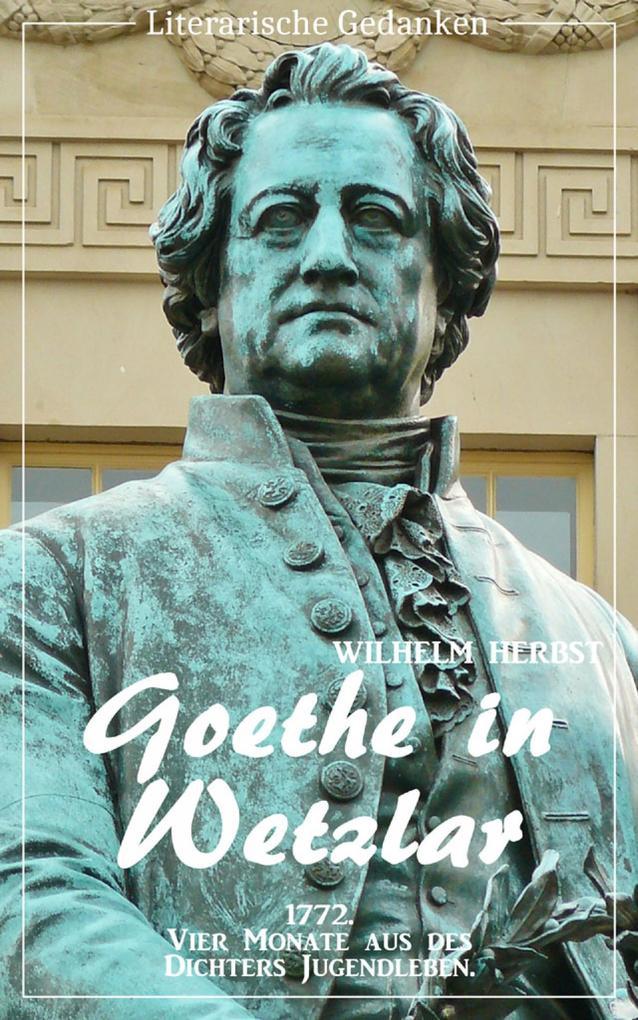 Goethe in Wetzlar (Wilhelm Herbst) (Literarische Gedanken Edition) als eBook epub