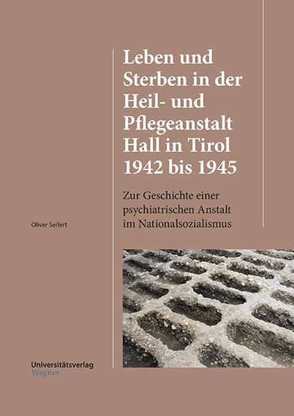 Leben und Sterben in der Heil- und Pflegeanstalt Hall in Tirol 1942 bis 1945 als Buch (kartoniert)