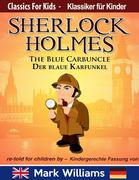 Sherlock Holmes re-told for children / KIndergerechte Fassung The Blue Carbuncle / Der blaue Karfunkel (Classic for Kids / Klassiker für Kinder)