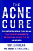 The Acne Cure: The Nonprescription Plan That Shows Dramatic Results in as Little as 24 Hours als Taschenbuch