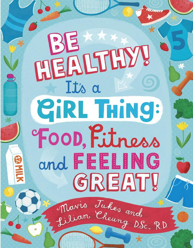 Be Healthy! It's a Girl Thing: Food, Fitness, and Feeling Great als Taschenbuch