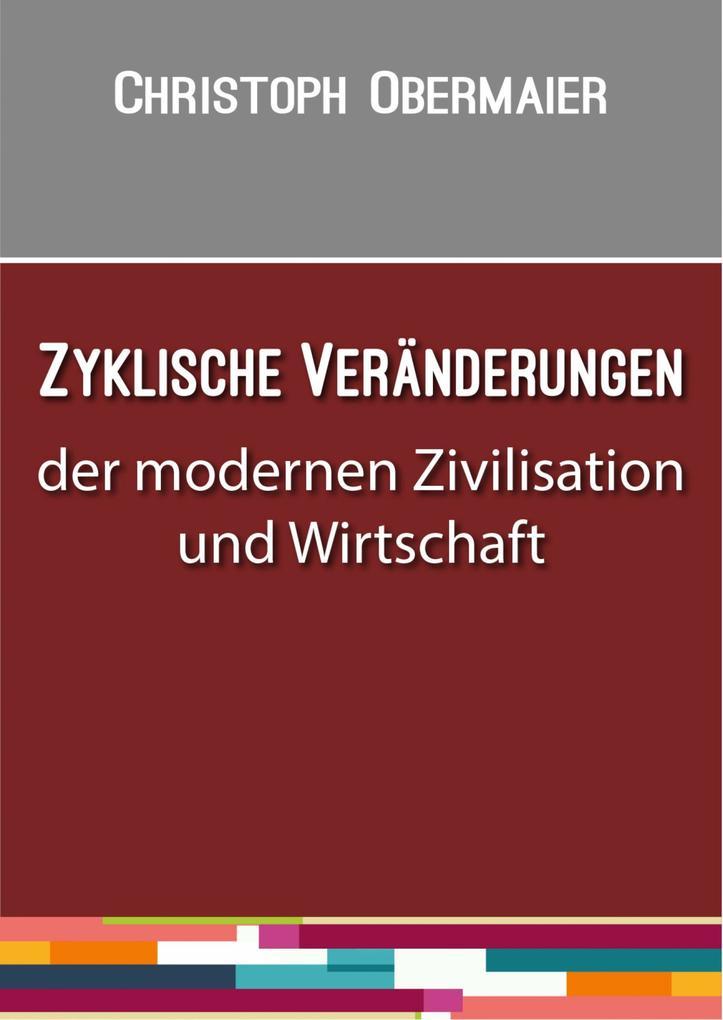 Zyklische Veränderungen der modernen Zivilisation und Wirtschaft als eBook epub