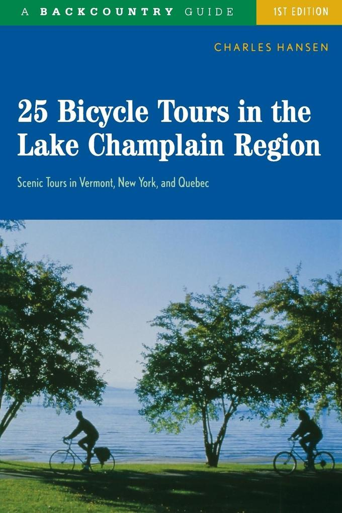 25 Bicycle Tours in the Lake Champlain Region: Scenic Rides in Vermont, New York, and Quebec als Taschenbuch