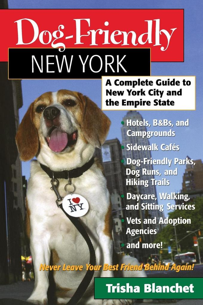Dog-Friendly New York: A Complete Guide to New York City and the Empire State als Taschenbuch