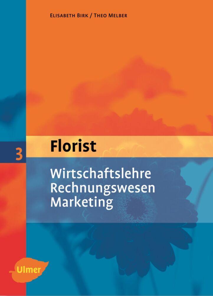 Der Florist 3. Wirtschaftslehre, Rechnungswesen, Marketing als Buch (gebunden)