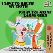 I Love to Brush My Teeth Ich putze meine Zähne gern: English German Bilingual Edition (English German Bilingual Collection)