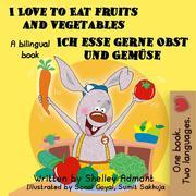 I Love to Eat Fruits and Vegetables Ich esse gerne Obst und Gemüse: English German Bilingual Edition (English German Bilingual Collection)