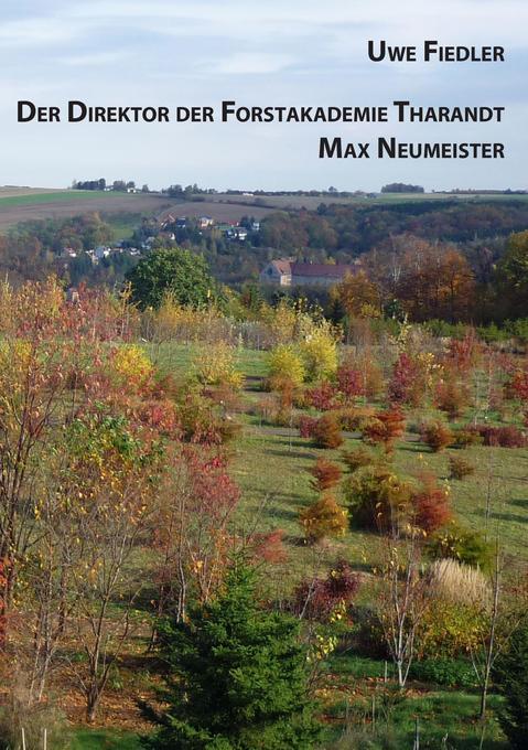 Der Direktor der Forstakademie Tharandt Max Neumeister als Buch (kartoniert)