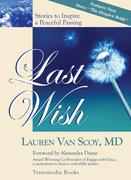 Last Wish: Stories to Inspire a Peaceful Passing (Updated Edition with New Hospice Story)