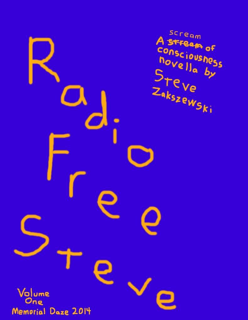 Radio Free Steve Volume One Memorial Daze 2014 Scream of Consciousness als eBook epub