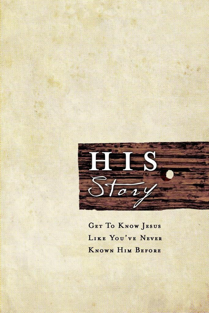 HIS Story: Get to Know Jesus Like You've Never Known Him Before als eBook epub