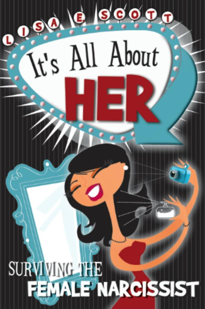 It's All About Her: Surviving The Female Narcissist als eBook epub