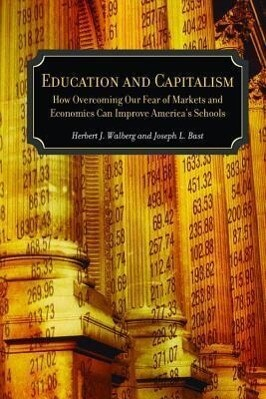 Education and Capitalism: How Overcoming Our Fear of Markets and Economics Can Improve America's Schools als Taschenbuch