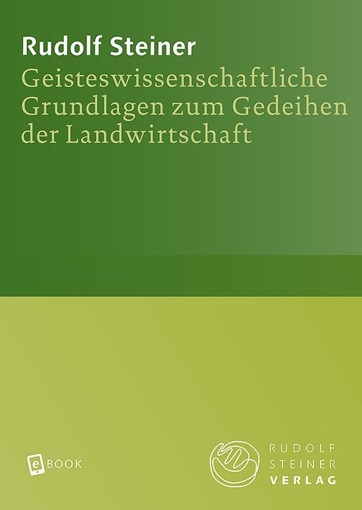 Geisteswissenschaftliche Grundlagen zum Gedeihen der Landwirtschaft als eBook epub