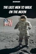 Last Men to Walk on the Moon: The Story Behind America's Last Walk On the Moon