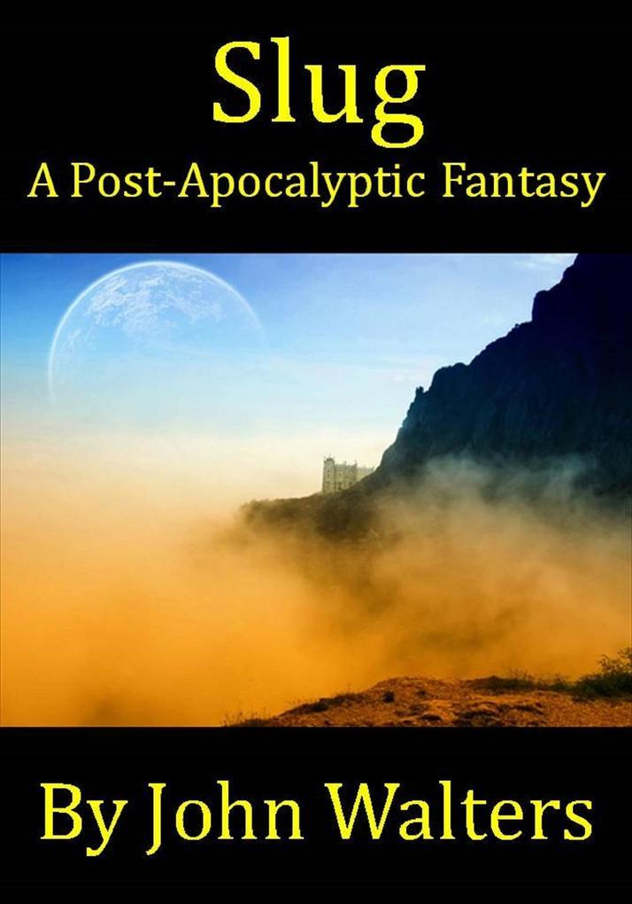 Slug: A Post-Apocalyptic Fantasy als eBook epub