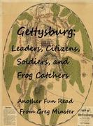 Gettysburg: Leaders, Civilians, Soldiers, and Frog Catchers