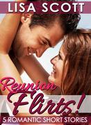 Reunion Flirts! 5 Romantic Short Stories