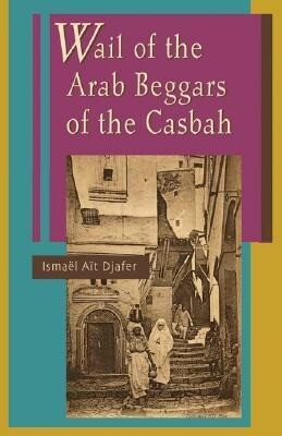 Wail of the Arab Beggars of the Casbah als Taschenbuch