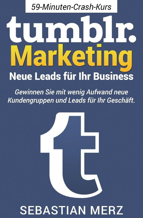 Tumblr-Marketing - Neue Leads für Ihr Business als Buch