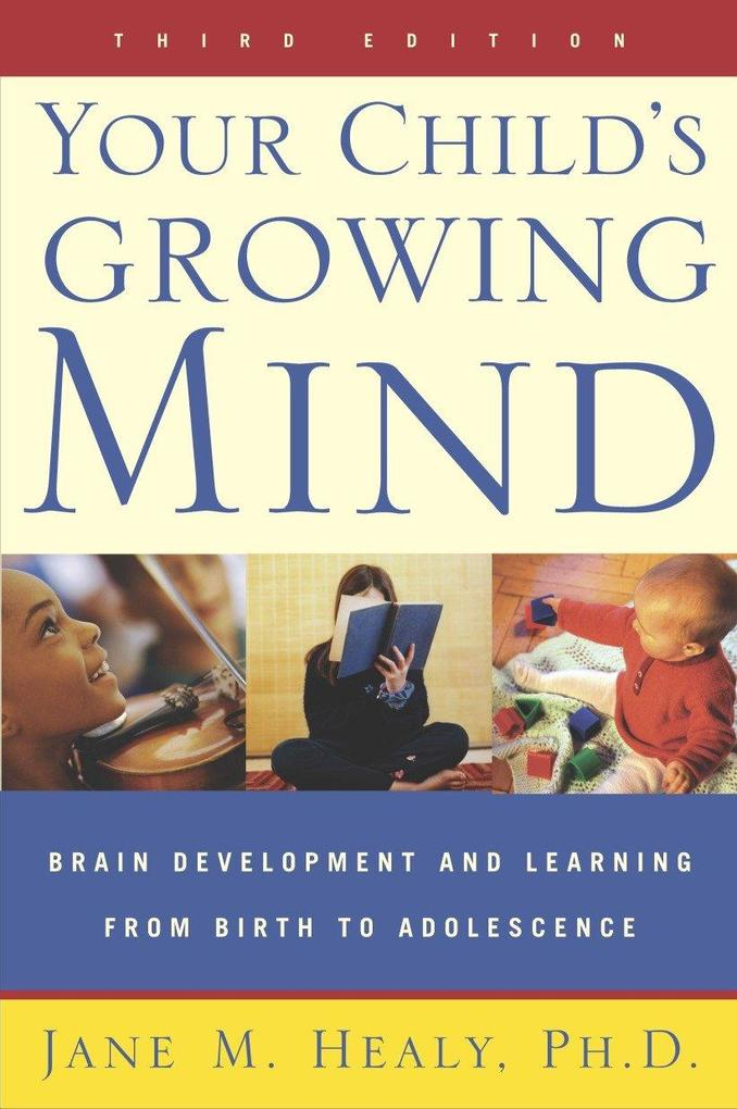 Your Child's Growing Mind: Brain Development and Learning from Birth to Adolescence als Taschenbuch
