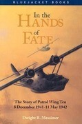 In the Hands of Fate: The Story of Patrol Wing Ten, 8 December 1941-11 May 1942