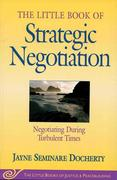 Little Book of Strategic Negotiation: Negotiating During Turbulent Times