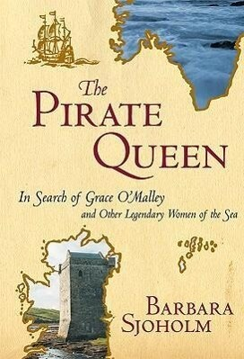 The Pirate Queen: In Search of Grace O'Malley and Other Legendary Women of the Sea als Taschenbuch