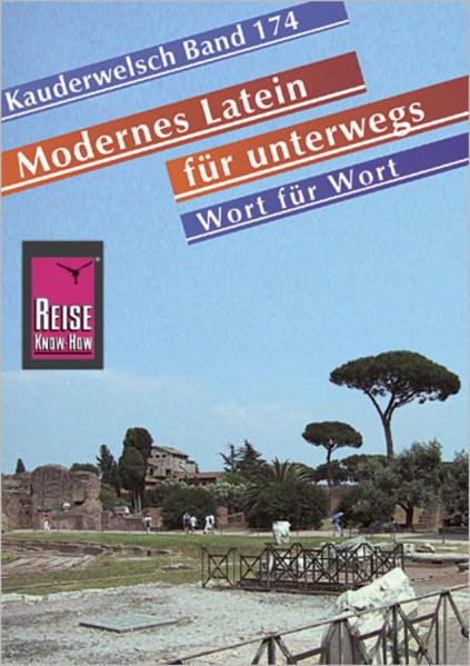 Modernes Latein für unterwegs. Wort für Wort. Kauderwelsch als Buch (kartoniert)