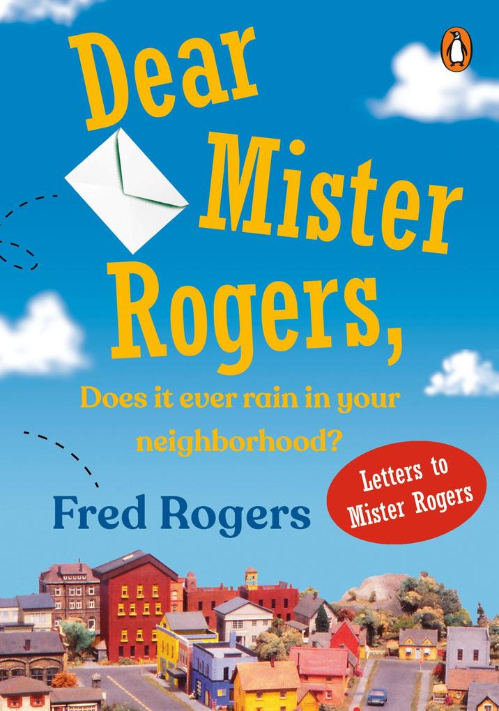 Dear Mister Rogers, Does It Ever Rain in Your Neighborhood?: Letters to Mister Rogers als Taschenbuch