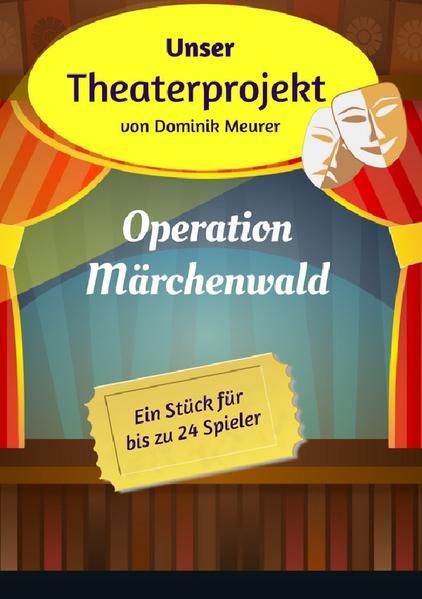 Unser Theaterprojekt, Band 1 - Operation Märchenwald als Buch (kartoniert)