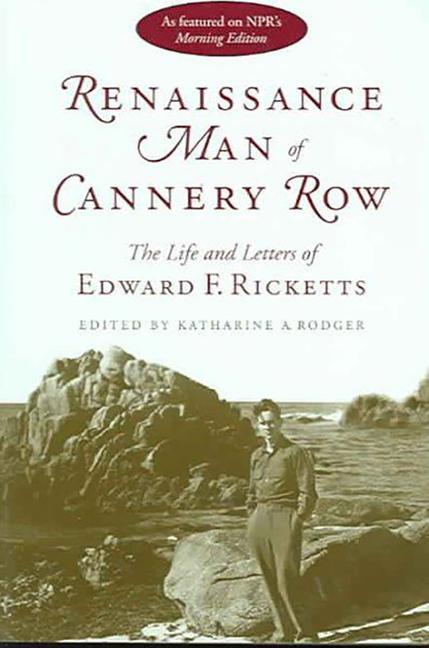 Renaissance Man of Cannery Row: The Life and Letters of Edward F. Ricketts als Taschenbuch