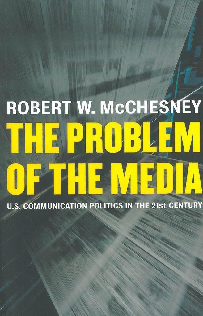 The Problem of the Media: U.S. Communication Politics in the Twenty-First Century als Taschenbuch