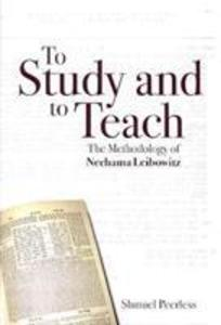 To Study and to Teach: The Methodology of Nechama Leibowitz als Buch (gebunden)