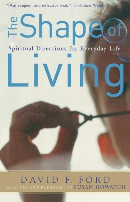 The Shape of Living: Spiritual Directions for Everyday Life als Taschenbuch