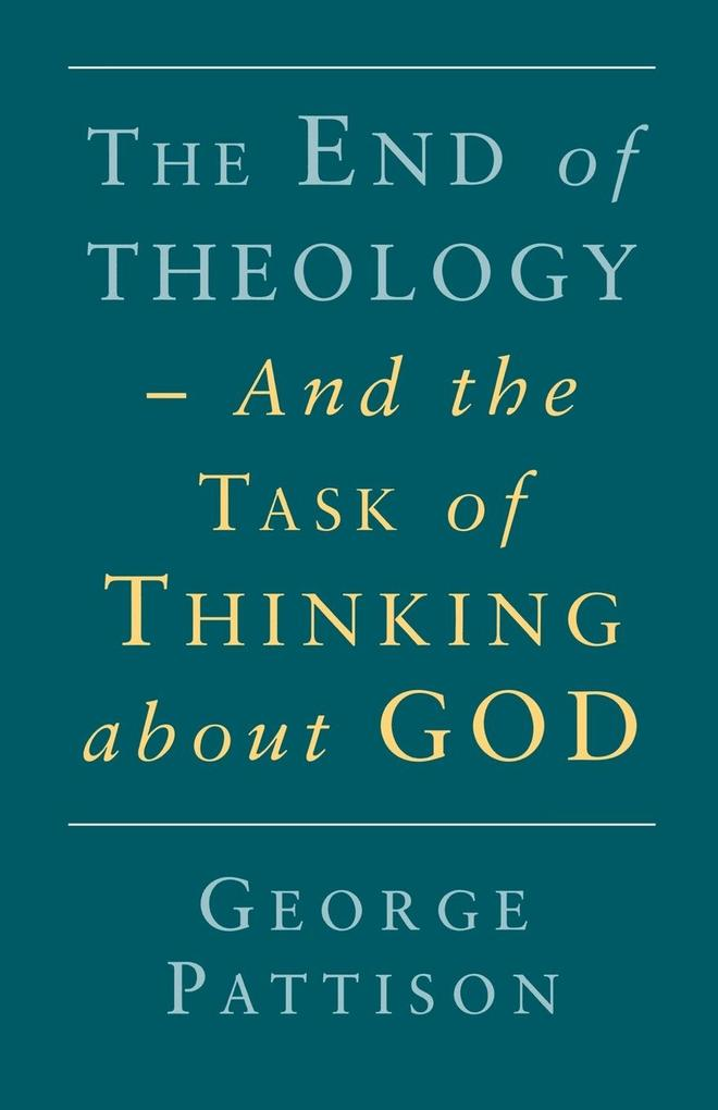 End of Theology and the Task of Thinking about God als Taschenbuch