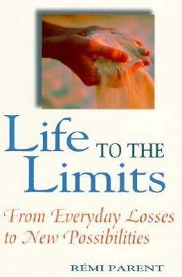 Life to the Limits: From Everyday Losses to New Possibilities als Taschenbuch